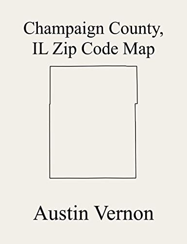 Champaign County, Illinois Zip Code Map: Includes Ayers, Colfax, Compromise, Condit, Crittenden, Ogden, Pesotum, Philo, Stanton, Tolono, East Bend, Harwood, ... Raymond, Sadorus, S (English Edition)