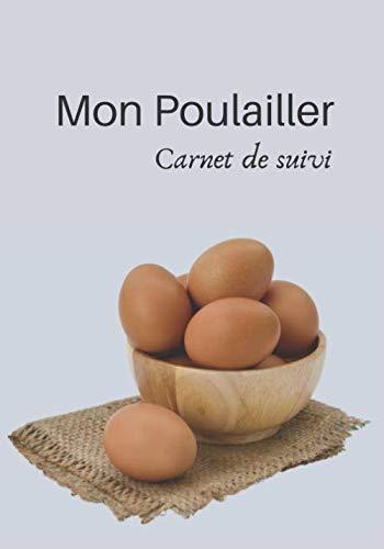 Mon Poulailler Carnet de Suivi: Carnet de Suivi | Un...