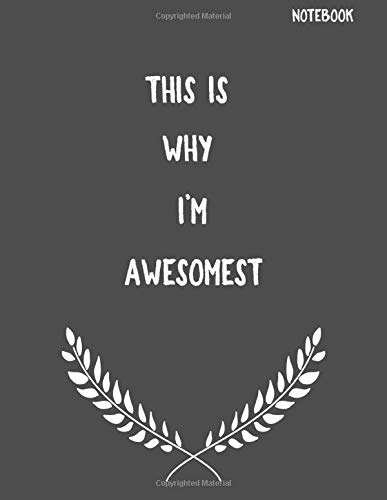 This Is Why I'm Awesomest: Funny Sarcastic Notepads Note Pads for Work and Office, Funny Novelty Gift for Adult, Coworker, 100 Large (8.5x11) Lined ... Writing and Drawing (Make Work Fun, Band 1)