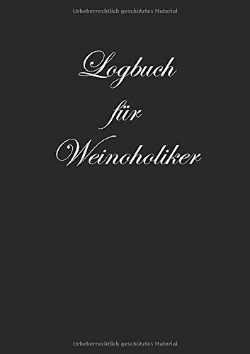 Logbuch für Weinoholiker: Notizbuch zur Weinverkostung für jeden Liebhaber des vergorenen Traubensafts - Edition in edlem Schwarz; A5 mit 100 Rezensionsseiten