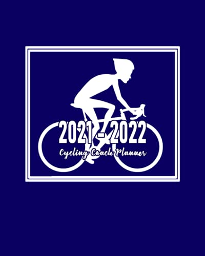 Cycling Coach Planner 2021 - 2022: Monthly Calendar to Schedule Practice and Meetings for Academic Year July 2021 to June 2022; Address Pages for ... Dot Grid Pages for Planning Game Strategies
