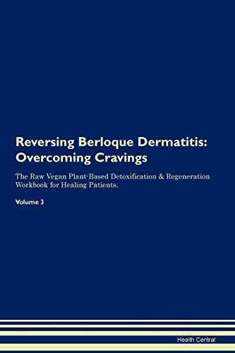 Reversing Berloque Dermatitis: Overcoming Cravings The Raw Vegan Plant-Based Detoxification & Regeneration Workbook for Healing Patients. Volume 3