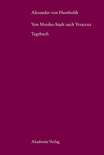 Alexander von Humboldt. Von Mexiko-Stadt nach Veracruz: Tagebuch (Beiträge zur Alexander-von-Humboldt-Forschung, Band 25)