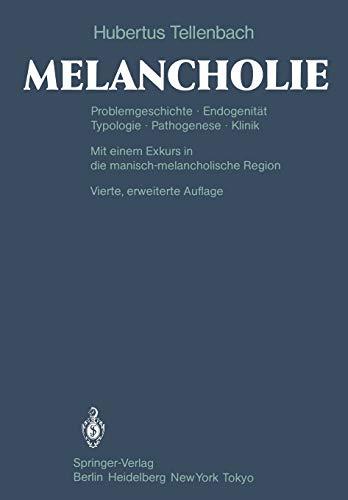 Melancholie: Problemgeschichte Endogenität Typologie Pathogenese Klinik