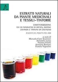 Estratti naturali da piante medicinali e tessili-tintorie. Caratterizzazione ed usi innovativi di ortica, daphne, lavanda... Resoconto del Progetto PRIN 2008