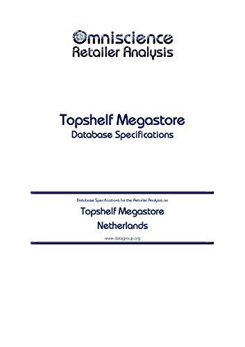 Topshelf Megastore - Netherlands: Retailer Analysis Database Specifications (Omniscience Retailer Analysis - Netherlands Book 97755) (English Edition)