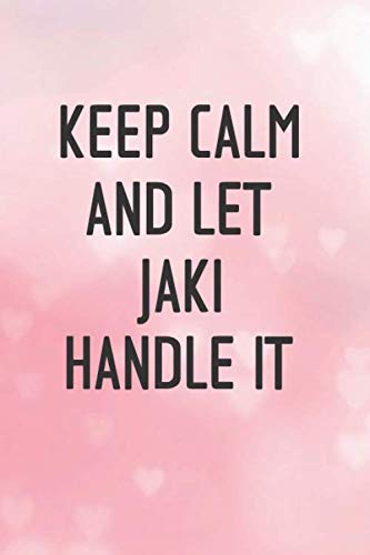 Keep Calm and let JAKI handle it Lined Notebook / Journal Gift for a Girl or a Woman names JAKI, 120 Pages, 6x9, Soft Cover, Matte Finish
