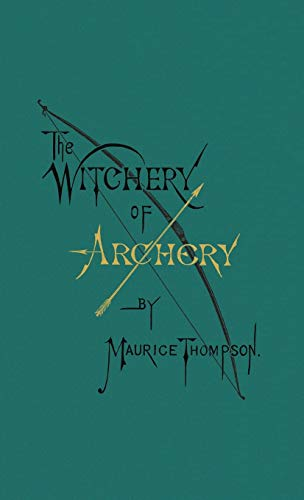 Compare Textbook Prices for The Witchery of Archery Revised with New Introduction, Notes, Bio, and Type Setting. ed. Edition ISBN 9780996799102 by Thompson, Maurice,Lambright, Cameron