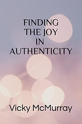 Finding The Joy In Authenticity