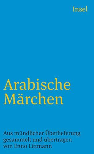 Arabische Märchen: Aus mündlicher Überlieferung gesammelt, übertragen und mit einem Nachwort, einem Namensverzeichnis und Worterklärungen versehen von Enno Littmann (insel taschenbuch)