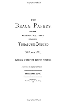 Paperback The Beale Papers: Containing Authentic Statements Regarding The Treasure Buried 1819 and 1821, Bufords, in Bedford County, Virginia, Which has Never Been Recovered Book