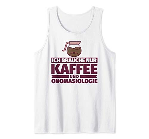 Ich brauche nur Kaffee und Onomasiologie Tank Top
