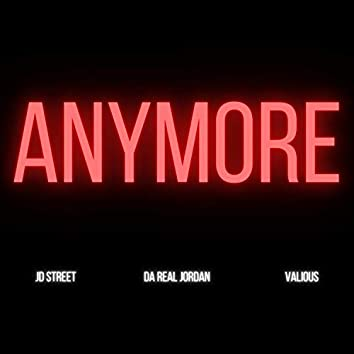 ANYMORE (feat. Da Real Jordan & Valious)