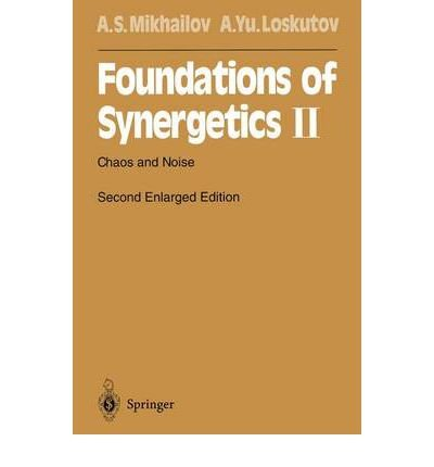 [(Foundations of Synergetics: II: Chaos and Noise )] [Author: Alexander S. Mikhailov] [Dec-2011]