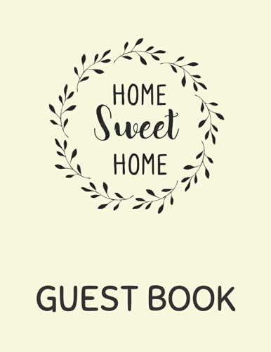 Home Sweet Home Guest Book: Sign In Book for Holiday Home, 120 Pages, 8.5 x 11 inches, Cream