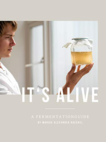 It's alive!: A Fermentationguide