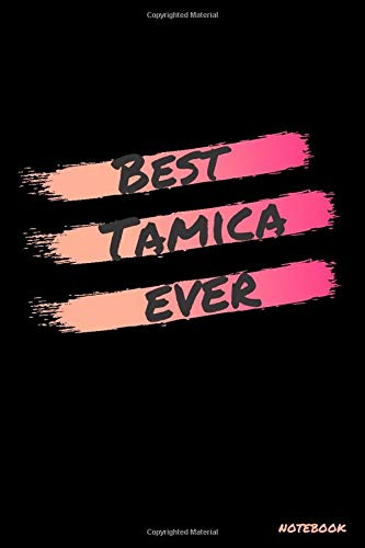 Best Tamica ever: Tamica's Notebook, personalized name notebook made especially for girls and women named Tamica, Great gift for girls and women, Writing Journal 120 pages, 6 x 9 in, Glossy finish