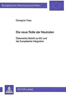 Die neue Rolle der Neutralen: Oesterreichs Beitritt Zur Eu Und Die Europaeische Integration: 313