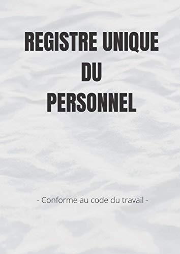 REGISTRE DU PERSONNEL: Registre Unique du Personnel - Nécessaire pour les Entreprises afin d'y répertorier Stagiaires Salariés CDI CDD - Temps complet ... au Code du travail - 120 pages - Format A4