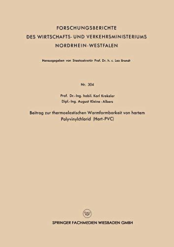 Beitrag zur Thermoelastischen Warmformbarkeit von Hartem Polyvinylchlorid (Hart-PVC) (Forschungsberichte des Wirtschafts- und Verkehrsministeriums Nordrhein-Westfalen (304), Band 304)