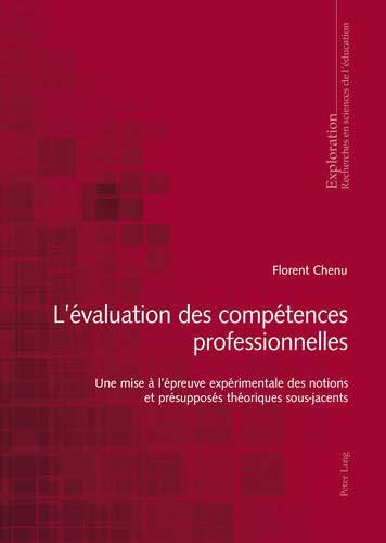L'évaluation des compétences professionnelles: Une mise à l'épreuve expérimentale des notions et présupposés théoriques sous-jacents (Exploration / ... pour la Recherche en Education, Band 168)