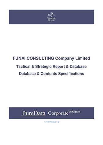 FUNAI CONSULTING Company Limited: Tactical & Strategic Database Specifications - Japan-Osaka perspectives (Tactical & Strategic - Japan Book 27019) (English Edition)