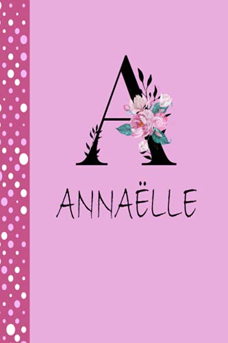 A   ANNAËLLE: Monogram Notebook   Personalized writing journal   Birthday gift for ANNAËLLE   Great Gift Diary for Women and Girls, Floral Monogram A, ... Notebook - 6 x 9 inches, Personalized Gift