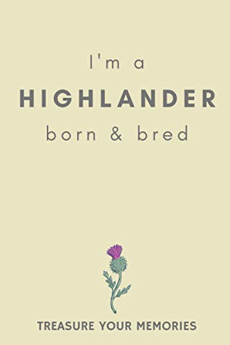 I'm A Highlander Born & Bred - A Must Have, Stylish, Modern Notebook For Those Proud To Be Born In The Scottish Highlands: - A Multi-Use Lined ... / Present For A Relative, Friend Or Colleague