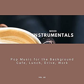 Mood Instrumentals: Pop Music For The Background - Cafe, Lunch, Drive, Work, Vol. 60