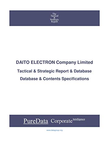 DAITO ELECTRON Company Limited: Tactical & Strategic Database Specifications - Japan-Osaka perspectives (Tactical & Strategic - Japan Book 24961) (English Edition)