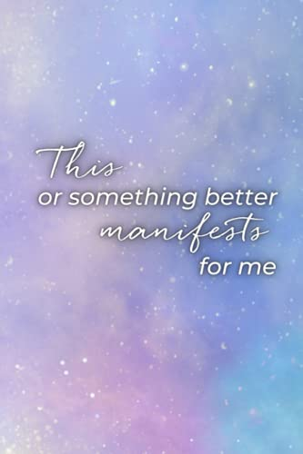 Moon Manifesting Journal - This Or Something Better: Leverage the Power of the Moon to Manifest Your