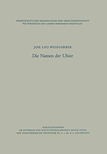 Die Namen Der Ubier (Wissenschaftliche Abhandlungen der Arbeitsgemeinschaft für Forschung des Landes Nordrhein-Westfalen)