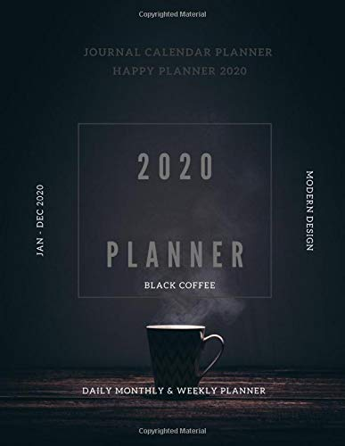 Journal Happy Day Planner Yearly Calendar 2020: Daily Weekly And Monthly Organizer Academic Planner Hourly Date Art Book Black Coffee Themes