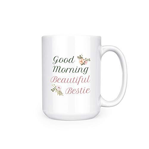 Good Morning Beautiful Bestie - Best Friend - 15oz Deluxe Double-Sided Coffee Tea Mug