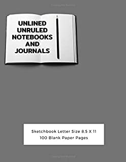 Unlined Unruled Notebooks And Journals Sketchbook Letter Size 8.5 X 11 100 Blank Paper Pages: Diary Journal Notebook Composition Books Writing Drawing Write In Notepad Paper Sheets Volume 91