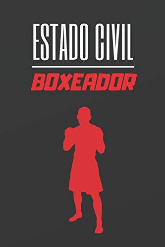 ESTADO CIVIL BOXEADOR: CUADERNO LINEADO. CUADERNO DE NOTAS, DIARIO O AGENDA. REGALO ORIGINAL PARA AMANTES DEL BOXEO