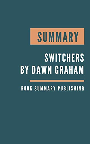 Summary: Switchers - How Smart Professionals Change Careers and Seize Success by Dawn Graham