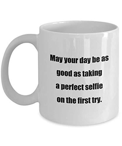 N\A Taza de café clásica - Que tu día Sea Tan Bueno como Tomar una Selfie Primer Intento.- Blanco 11oz