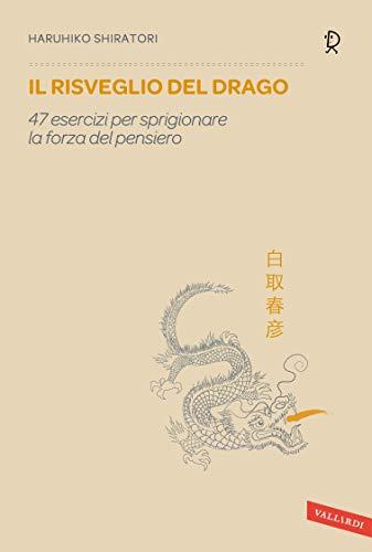 Il risveglio del drago: 47 esercizi per sprigionare la forza del pensiero