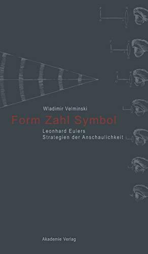 Form. Zahl. Symbol: Leonhard Eulers Strategien der Anschaulichkeit