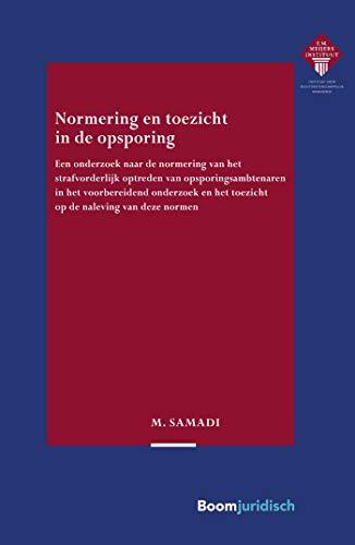 Normering en toezicht in de opsporing (E.M. Meijers Instituut voor Rechtswetenschappelijk Onderzoek Book 343) (Dutch Edition)