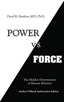 Power vs. Force: The Hidden Determinants of Human Behavior by [David R. Hawkins]