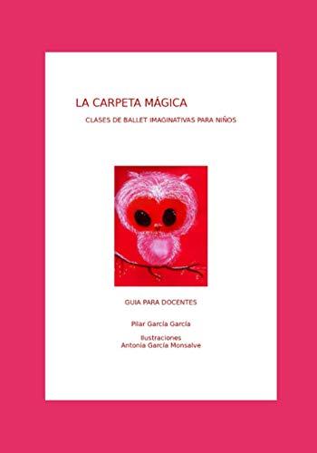 LA CARPETA MÁGICA: CLASES DE BALLET IMAGINATIVAS PARA NIÑOS GUÍA PARA DOCENTES