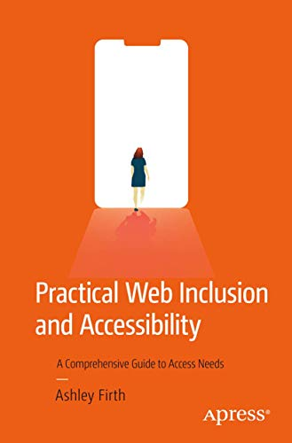 Practical Web Inclusion and Accessibility: A Comprehensive Guide to Access Needs
