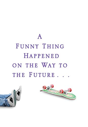Image of A Funny Thing Happened on the Way to the Future: Twists and Turns and Lessons Learned