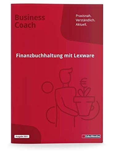 Finanzbuchhaltung mit Lexware: Mit Übungen und Musterklausuren: Ausgabe 2021. Mit 10 authentischen Übungsfirmen. Schritt für Schritt Einführung in das Programm Lexware Buchhalter. (Business Coach)