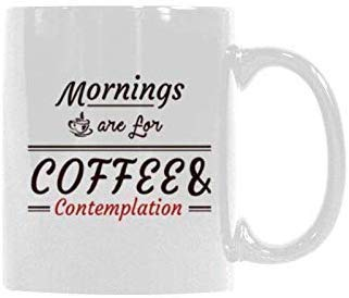 Mornings Are For Coffee And Contemplation, White Ceramic Coffee Mug Made In Usa 11 Ounce