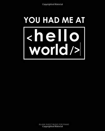 You Had Me at Hello World: Blank Sheet Music for Piano
