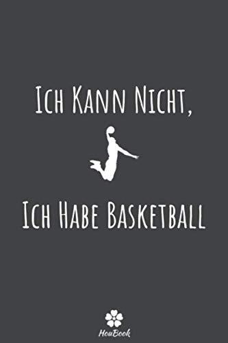 Ich Kann Nicht, Ich Habe Basketball: Originelles und lustiges Notizbuch für Basketball-Enthusiasten