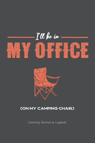 I'll be in my Office on my Camping Chair Camping Journal & Logbook: Pretty Awesome & Funny Camping Journal With Prompts To Write In for women & men ... Gift Idea for Camping books Enthusiasts!